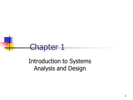 1 Chapter 1 Introduction to Systems Analysis and Design.