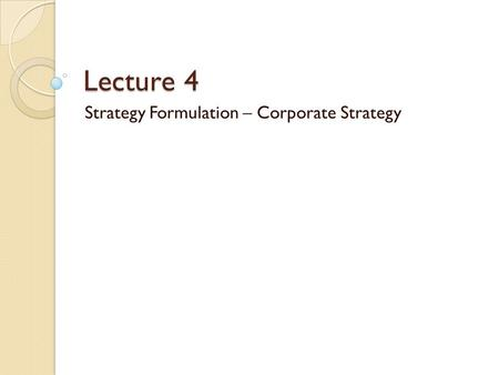 Lecture 4 Strategy Formulation – Corporate Strategy.
