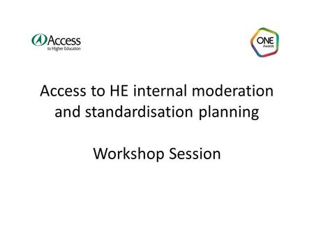 Access to HE internal moderation and standardisation planning Workshop Session.