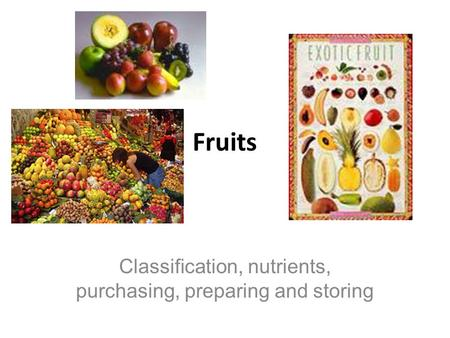 Fruits Classification, nutrients, purchasing, preparing and storing.