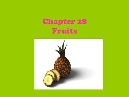 Chapter 28 Fruits. Nutrients… dietary fiber carbohydrates vitamin C potassium folic acid magnesium iron.