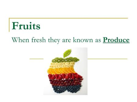 Fruits When fresh they are known as Produce. Square Watermelons!!! Why??