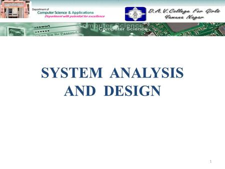 SYSTEM ANALYSIS AND DESIGN 1. Topics to include.. WHAT IS SAD? NEED FOR SAD ROLE OF THE SYSTEM ANALYST QUALITIES OF SYSTEM CHARACTERISTICS FEASIBILITY.