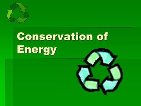 Conservation of Energy.  How did you get to school today?  If you walked, did you get tired? Why do you think you got tired?  If you rode in a vehicle,