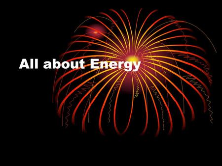 All about Energy. The Big Ideas! Energy exists in different forms Energy can change forms but is never lost Technology improves the ways people use energy.