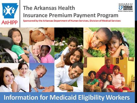 The Arkansas Health Insurance Premium Payment Program Sponsored by the Arkansas Department of Human Services, Division of Medical Services Information.