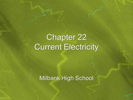 Chapter 22 Current Electricity Milbank High School.