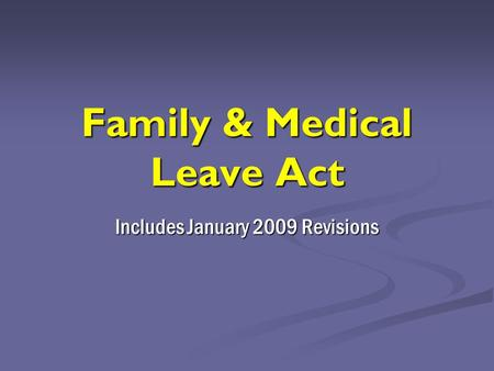 Family & Medical Leave Act Includes January 2009 Revisions.