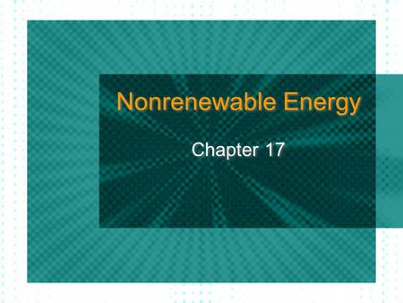 Nonrenewable Energy Chapter 17.