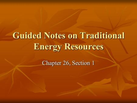 Guided Notes on Traditional Energy Resources Chapter 26, Section 1.
