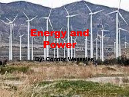 Energy and Power By: Connor Weessies What is Energy? Energy is the ability to do work.
