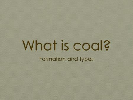 What is coal? Formation and types. What is Coal? a combustible black or brownish-black sedimentary rock composed mostly of carbon and hydrocarbons. It.