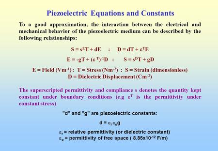 Piezoelectric Equations and Constants To a good approximation, the interaction between the electrical and mechanical behavior of the piezoelectric medium.