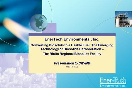 EnerTech Environmental, Inc. Converting Biosolids to a Usable Fuel: The Emerging Technology of Biosolids Carbonization – The Rialto Regional Biosolids.