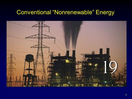 "1 Conventional ""Nonrenewable"" <strong>Energy</strong>. 2 Evaluating <strong>Energy</strong> Resources U.S. has 4.6% <strong>of</strong> world population; uses 24% <strong>of</strong> the world's <strong>energy</strong>;  84% from nonrenewable."