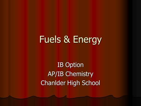 Fuels & Energy IB Option AP/IB Chemistry Chanlder High School.