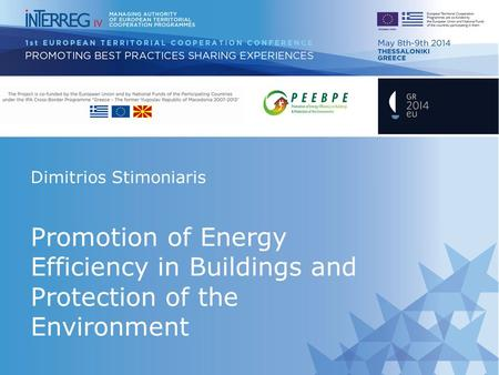 Dimitrios Stimoniaris Promotion of Energy Efficiency in Buildings and Protection of the Environment European Territorial Cooperation Programmes are co-funded.