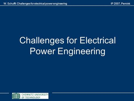 W. Schufft: Challenges for electrical power engineering IP 2007, Pernink Challenges for Electrical Power Engineering.