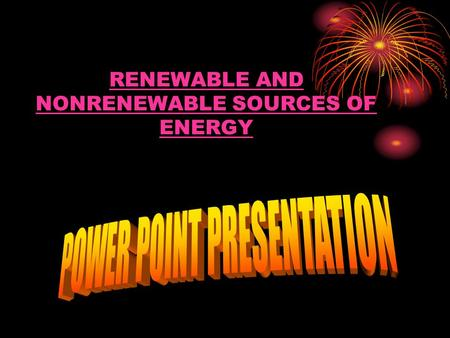RENEWABLE AND NONRENEWABLE SOURCES OF ENERGY. ENERGY CRISIS We have a very limited reserves of the energy sources like coal,wood, oil, natural gas. We.