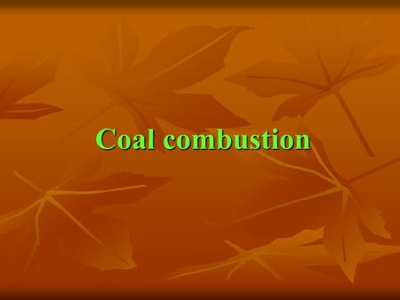 Coal combustion. The most common example of solid fuel combustion is pulverised coal combustion The most common example of solid fuel combustion is pulverised.