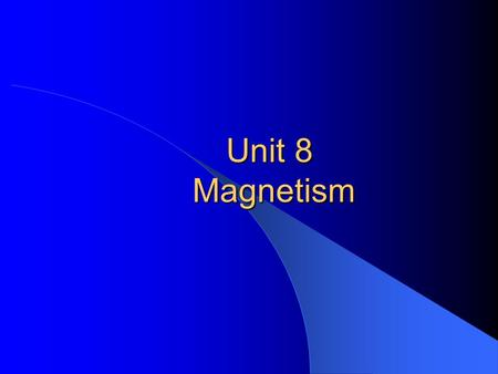 Unit 8 Magnetism. Permanent Magnets Permanent magnet – naturally magnetic materials – iron, cobalt, and nickel Magnetic Properties Poles (north and south)