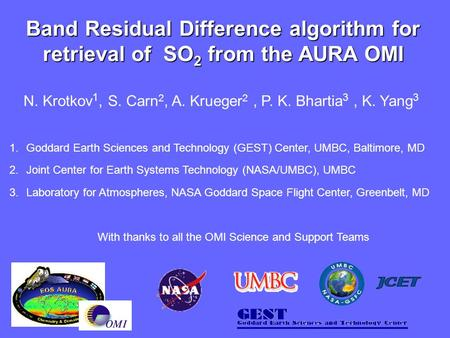 Band Residual Difference algorithm for retrieval of SO 2 from the AURA OMI N. Krotkov 1, S. Carn 2, A. Krueger 2, P. K. Bhartia 3, K. Yang 3 1.Goddard.