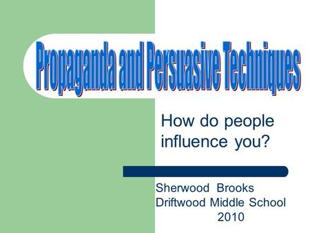 How do people influence you? Sherwood Brooks Driftwood Middle School 2010.