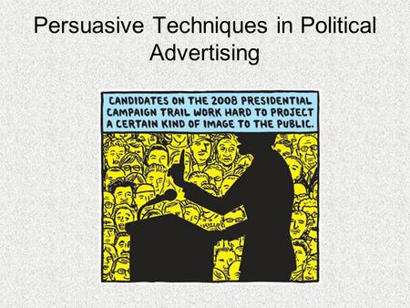 persuasive techniques in political speeches It's easy to underestimate just how frequently we are affected by persuasion techniques in this lesson, we discuss four of the classics.