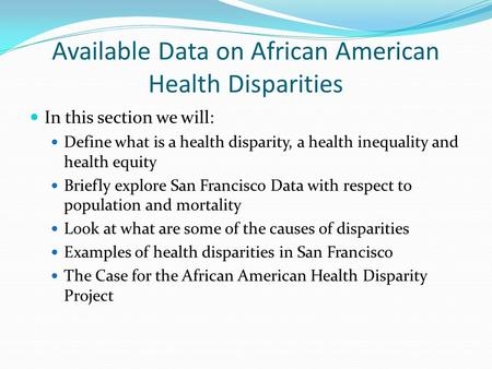 Available Data on African American Health Disparities In this section we will: Define what is a health disparity, a health inequality and health equity.