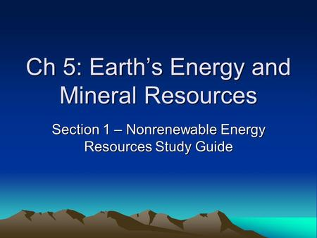 Ch 5: Earth's Energy and Mineral Resources