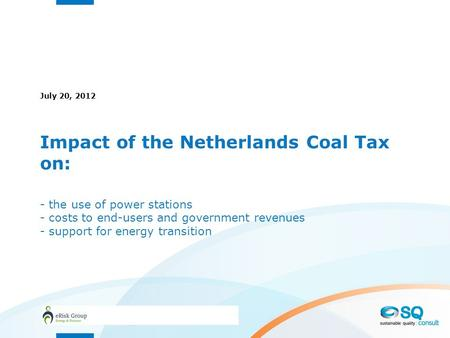 Impact of the Netherlands Coal Tax on: - the use of power stations - costs to end-users and government revenues - support for energy transition July 20,
