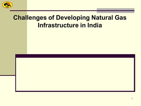 1 Challenges of Developing Natural Gas Infrastructure in India.