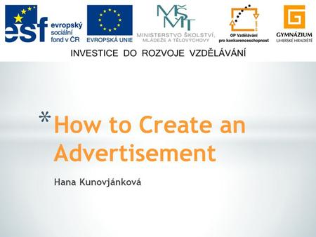 Hana Kunovjánková * How to Create an Advertisement.