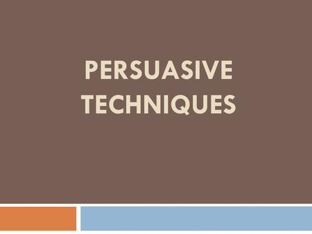 PERSUASIVE TECHNIQUES What is persuasion? A means of convincing people:  to buy a certain product  to believe something or act in a certain way  to.