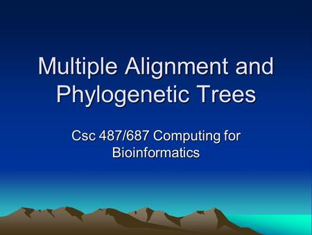 Multiple Alignment and Phylogenetic Trees Csc 487/687 Computing for Bioinformatics.