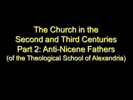 The Church in the Second and Third Centuries Part 2: Anti-Nicene Fathers (of the Theological School of Alexandria)