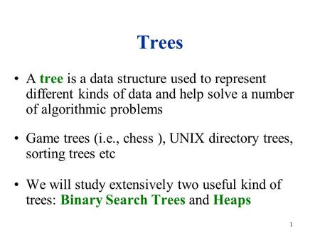 1 Trees A tree is a data structure used to represent different kinds of data and help solve a number of algorithmic problems Game trees (i.e., chess ),