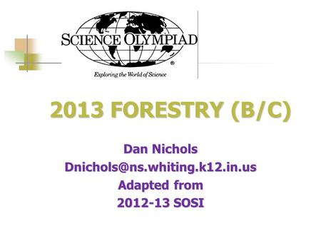 2013 FORESTRY (B/C) 2013 FORESTRY (B/C) Dan Nichols Adapted from 2012-13 SOSI.
