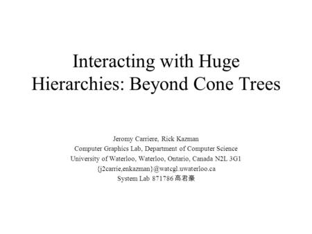 Interacting with Huge Hierarchies: Beyond Cone Trees Jeromy Carriere, Rick Kazman Computer Graphics Lab, Department of Computer Science University of Waterloo,