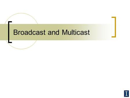 Broadcast and Multicast. Overview Last time: routing protocols for the Internet  Hierarchical routing  RIP, OSPF, BGP This time: broadcast and multicast.