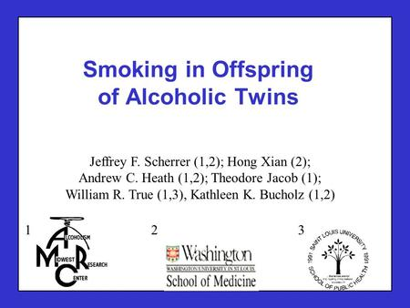Jeffrey F. Scherrer (1,2); Hong Xian (2); Andrew C. Heath (1,2); Theodore Jacob (1); William R. True (1,3), Kathleen K. Bucholz (1,2) Smoking in Offspring.