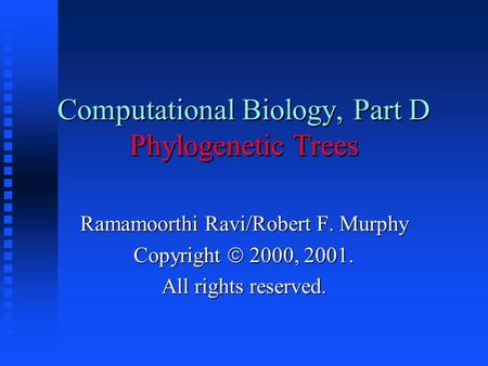 Computational Biology, Part D Phylogenetic Trees Ramamoorthi Ravi/Robert F. Murphy Copyright  2000, 2001. All rights reserved.