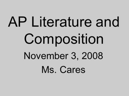 AP Literature and Composition November 3, 2008 Ms. Cares.