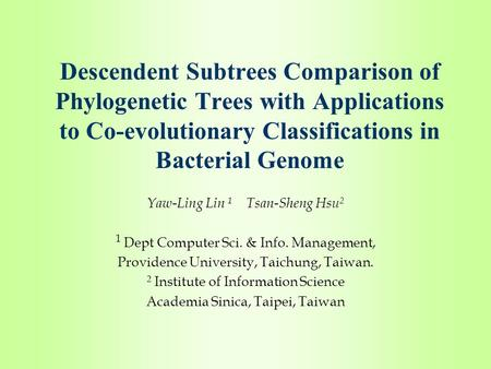 Descendent Subtrees Comparison of Phylogenetic Trees with Applications to Co-evolutionary Classifications in Bacterial Genome Yaw-Ling Lin 1 Tsan-Sheng.