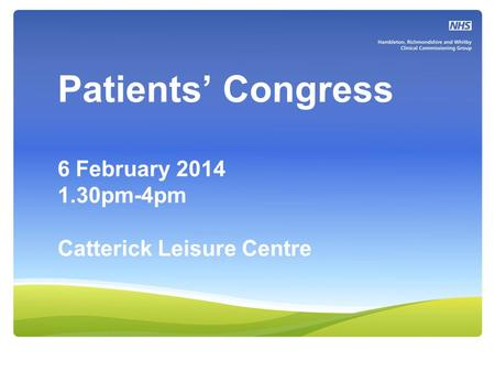 Patients' Congress 6 February 2014 1.30pm-4pm Catterick Leisure Centre.