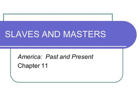 SLAVES AND MASTERS America: Past and Present Chapter 11.