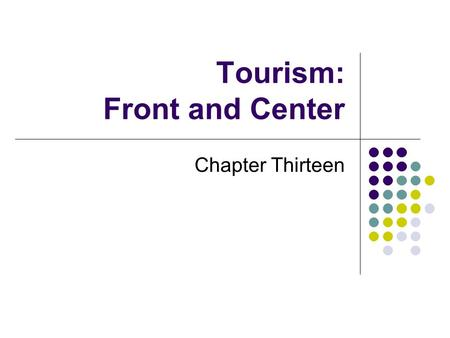 Tourism: Front and Center Chapter Thirteen. Organizations Supported by Tourism Restaurants, hotels, motels, and resorts All facets of transportation,