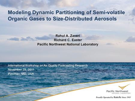 Modeling Dynamic Partitioning of Semi-volatile Organic Gases to Size-Distributed Aerosols Rahul A. Zaveri Richard C. Easter Pacific Northwest National.
