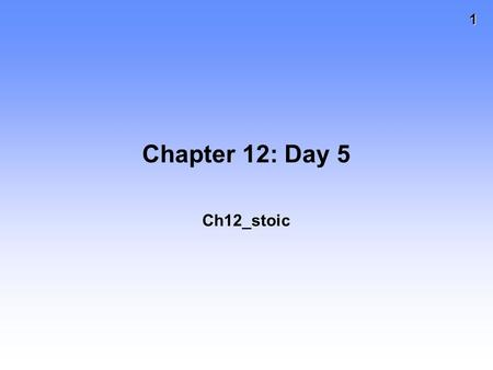 1 Chapter 12: Day 5 Ch12_stoic. 2 STOICHIOMETRY CALCULATIONS Mass reactant Stoichiometric factor Moles reactant Moles product Mass product Molar mass.