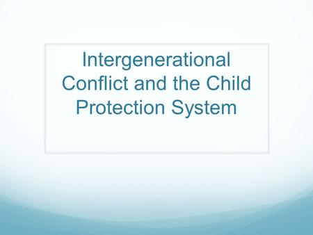 Intergenerational Conflict and the Child Protection System.